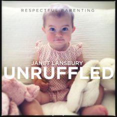 Respectful Parenting Podcasts Janet Lansbury Unruffled